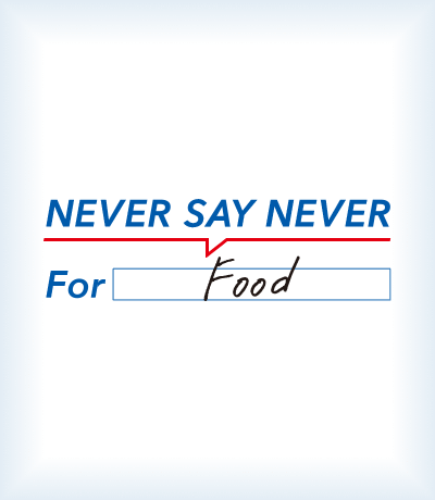 NEVER SAY NEVER For Food